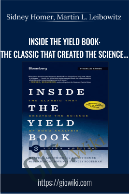 Inside the Yield Book: The Classic That Created the Science of Bond Analysis - Sidney Homer, Martin L. Leibowitz