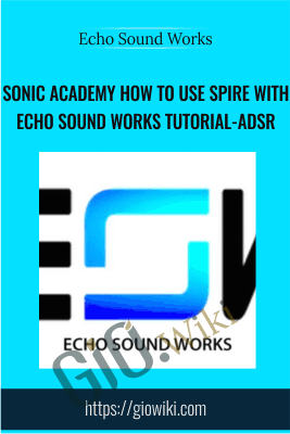 Sonic Academy How To Use Spire with Echo Sound Works TUTORiAL-ADSR -  Echo Sound Works