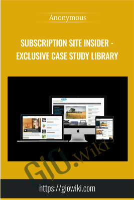Subscription Site Insider - Exclusive Case Study Library - Anonymous