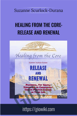 Healing From the Core: Release and Renewal - Suzanne Scurlock-Durana