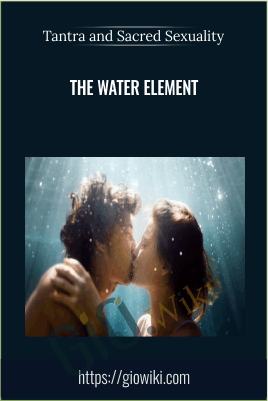 Tantra and Sacred Sexuality: The Water Elemen - Anonymous