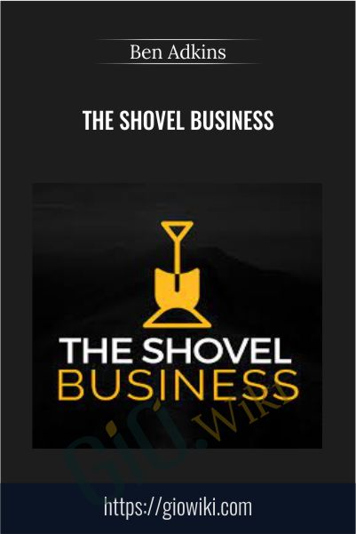 The Shovel Business – Ben Adkins