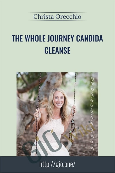 The Whole Journey Candida Cleanse - Christa Orecchio