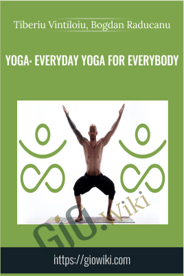 Yoga: Everyday Yoga for Everybody - Tiberiu Vintiloiu & Bogdan Raducanu