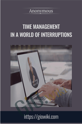 Time Management in a World of Interruptions - Anonymous