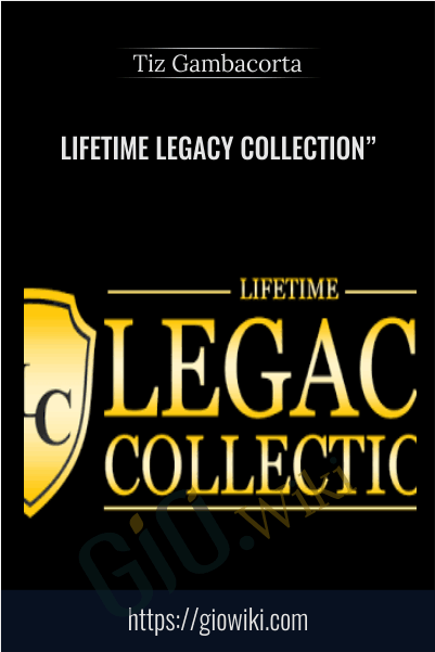 "Lifetime Legacy Collection"" - Tiz Gambacorta"