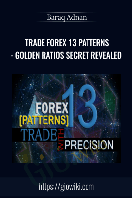 Trade Forex 13 Patterns - Golden Ratios Secret Revealed - Baraq Adnan