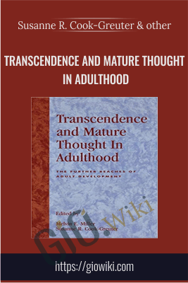 Transcendence and Mature Thought in Adulthood - Susanne R. Cook-Greuter and Melvin E. Miller