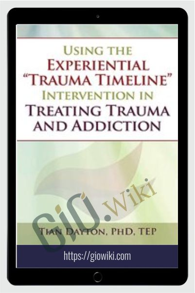 "Using the Experiential ""Trauma Timeline"" Intervention in Treating Trauma and Addiction - Tian Dayton"