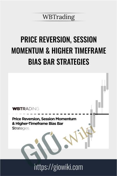 Price Reversion, Session Momentum & Higher Timeframe Bias Bar Strategies – WBTrading