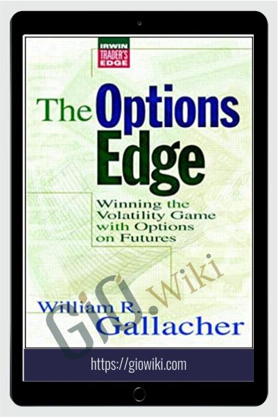 The Options Edge. Winning The Volatility Game With Options On Futuares – William Gallacher