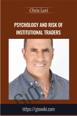 Psychology and Risk of Institutional Traders - Chris Lori