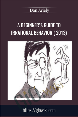 A Beginner's Guide to Irrational Behavior (2013) - Dan Ariely