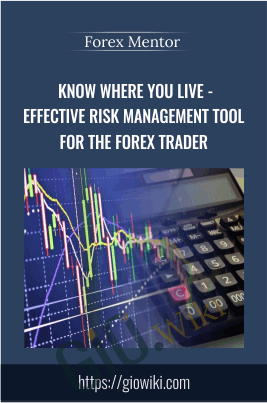 Know Where You Live - Effective Risk Management Tool for the Forex Trader - Forex Mentor