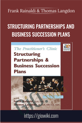 The Practitioner's Clinic - Structuring Partnerships and Business Succession Plans - Frank Rainaldi & Thomas Langdon
