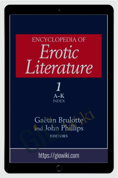 Encyclopedia of Erotic Literature, 1st Edition - Gaëtan Brulotte & John Phillips