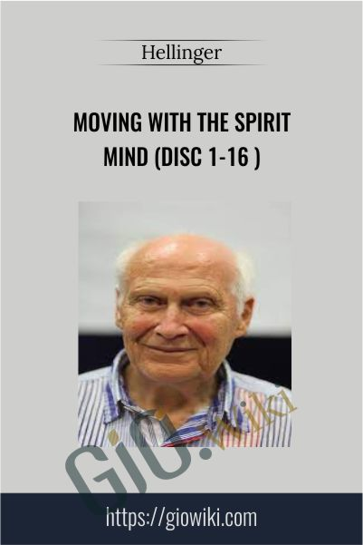 Moving With The Spirit Mind (Disc 1-16 ) - Hellinger