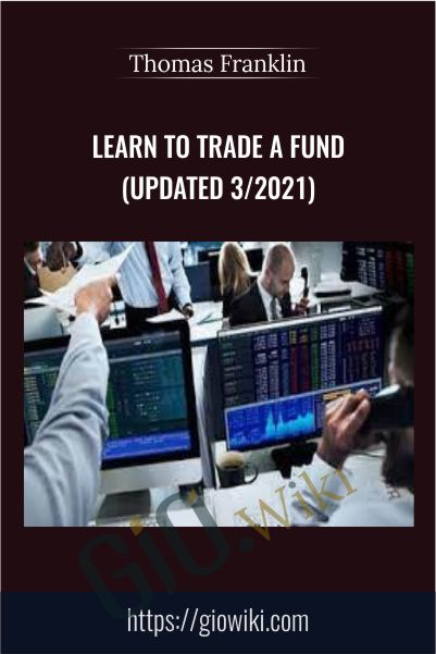 Learn to Trade A Fund (Updated 3/2021) - Thomas Franklin