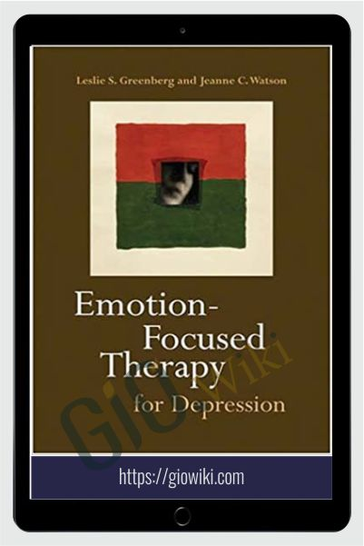 Emotion focused therapy for depression - Leslie S. Greenberg & Jeanne C. Watson