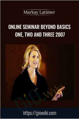 Online Seminar Beyond Basics One, Two and Three 2007 - Markay Latimer