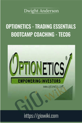 Optionetics - Trading Essentials BootCamp Coaching - TEC06 - Dwight Anderson