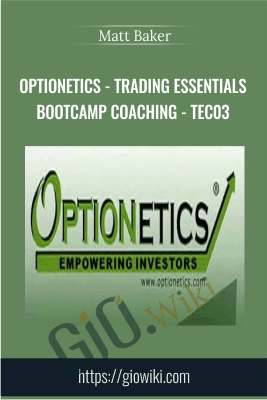 Optionetics - Trading Essentials BootCamp Coaching - TEC03 - Matt Baker