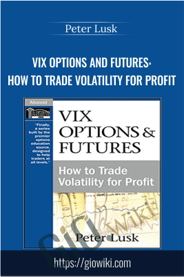 VIX Options and Futures: How to Trade Volatility for Profit - Peter Lusk
