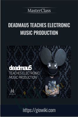 deadmau5 Teaches Electronic Music Production - MasterClass