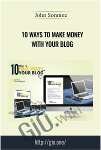 10 Ways to Make Money with Your Blog – John Sonmez