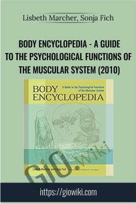Body Encyclopedia - A Guide to the Psychological Functions of the Muscular System (2010) - Lisbeth Marcher, Sonja Fich