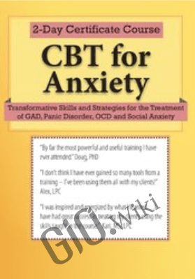 2-Day Certificate Course: CBT for Anxiety: Transformative Skills and Strategies for the Treatment of GAD, Panic Disorder, OCD and Social Anxiety - Elizabeth DuPont Spencer & Kimberly Morrow