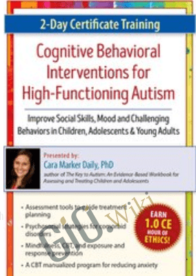 2-Day Certificate Training in Cognitive Behavioral Interventions for High-Functioning Autism: Improve Social Skills, Mood and Challenging Behaviors in Children, Adolescents & Young Adults  - Cara Marker Daily
