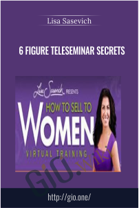 6 FIGURE TELESEMINAR SECRETS – LISA SASEVICH