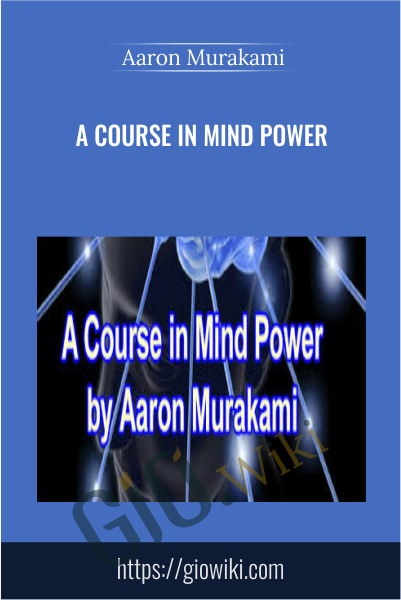 A Course in Mind Power - Aaron Murakami