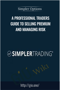 A Professional Traders Guide to Selling Premium and Managing Risk – Simpler Options