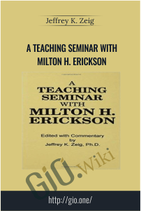 A Teaching Seminar With Milton H. Erickson – Jeffrey K. Zeig