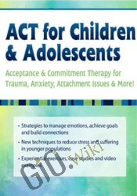 ACT for Children & Adolescents: Acceptance & Commitment Therapy for Trauma, Anxiety, Attachment Issues & More! - Timothy Gordon
