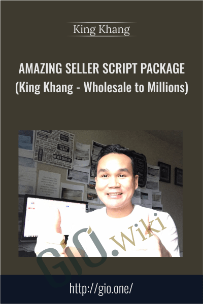 AMAZING Seller Script Package (King Khang - Wholesale to Millions) - King Khang