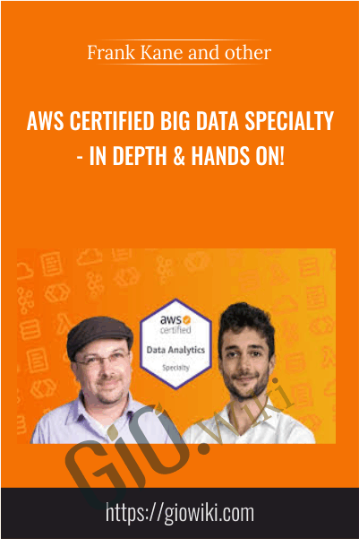 AWS Certified Big Data Specialty - In Depth & Hands On! - Frank Kane