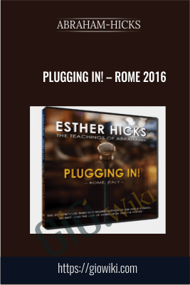 Plugging In! – Rome 2016 - Abraham-Hicks