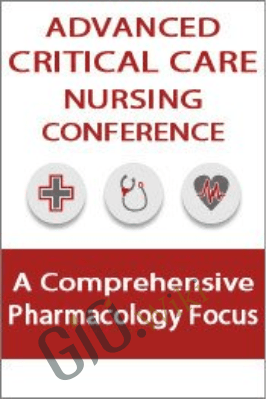 Advanced Critical Care Nursing Conference: A Comprehensive Pharmacology Focus - Cyndi Zarbano, Dr. Paul Langlois & Marcia Gamaly