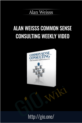Alan Weisss Common Sense Consulting Weekly Video