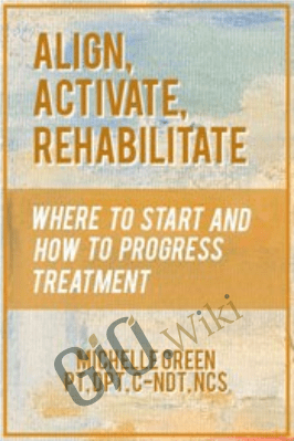 Align, Activate, Rehabilitate: Where to Start and How to Progress Treatment - Michelle Green