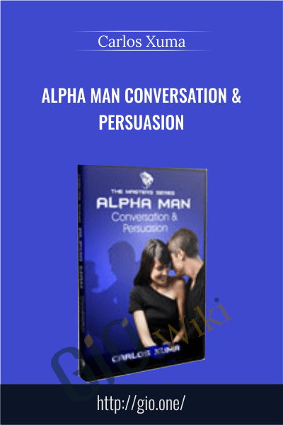 Alpha Man Conversation & Persuasion - Carlos Xuma