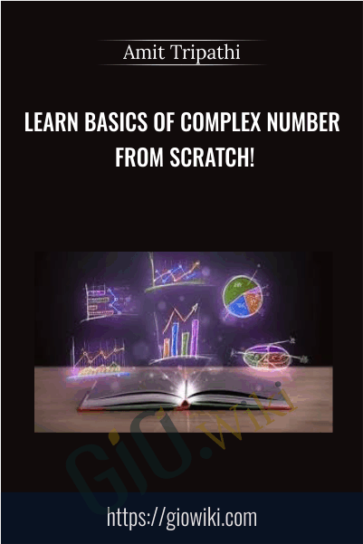 Learn Basics of Complex Number from scratch! - Amit Tripathi