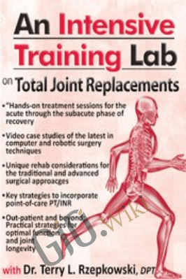 An Intensive Training Lab on Total Joint Replacements - Terry Rzepkowski