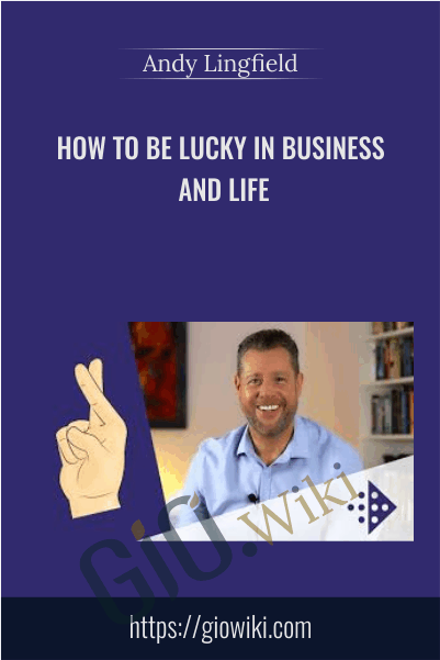 How to Be Lucky in Business and Life - Andy Lingfield