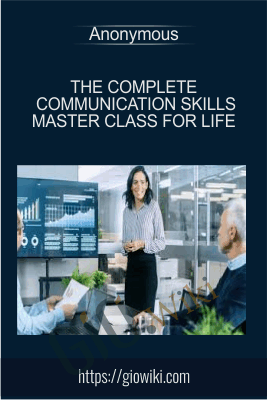 The Complete Communication Skills Master Class for Life
