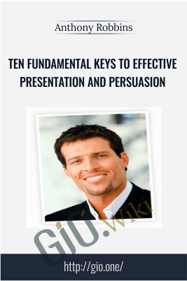 Ten Fundamental Keys to Effective Presentation and Persuasion – Anthony Robbins
