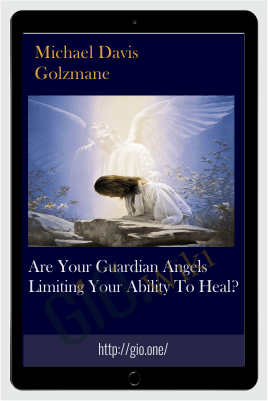 Are your guardian angels limiting your ability to heal? - Michael Davis Golzmane